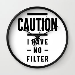 Funny, Caution I Have No Filter Tee. Joke Gift Wall Clock