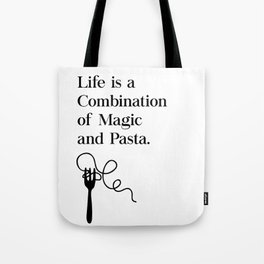 Life Is A Combination of Magic and Pasta Tote Bag
