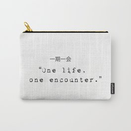 One life, one encounter. Carry-All Pouch
