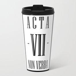 Acta, Non Verba. /// Travel Mug