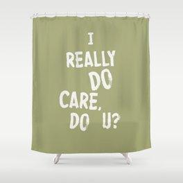 I Really DO Care, Do U? Shower Curtain