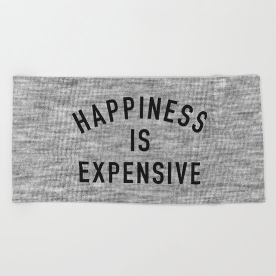 Happiness is Expensive Beach Towel
