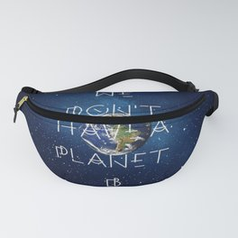 We don't have a Planet B Fanny Pack