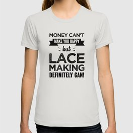 Lace making makes you happy Funny Gift T-shirt