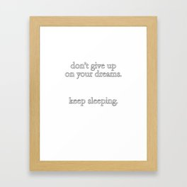 Don't Give Up On Your Dreams Keep Sleeping Framed Art Print