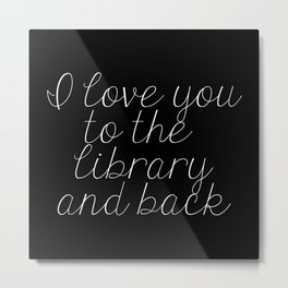 I Love You To The Library And Back (inverted) Metal Print