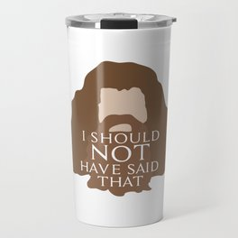 I Should Not Have Said That Travel Mug