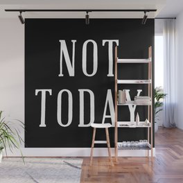 NOT TODAY Wall Mural
