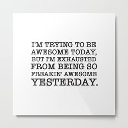 I'M TRYING TO BE AWESOME TODAY Metal Print