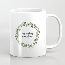Stop wishing start doing #s2 Coffee Mug