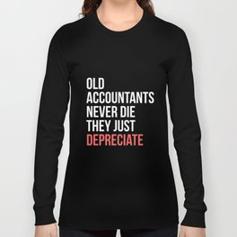 Old Accountants Never Die They Just Depreciate CPA Tshirt Long Sleeve T-shirt