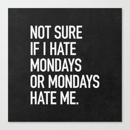 Not sure if I hate mondays or mondays hate me Canvas Print