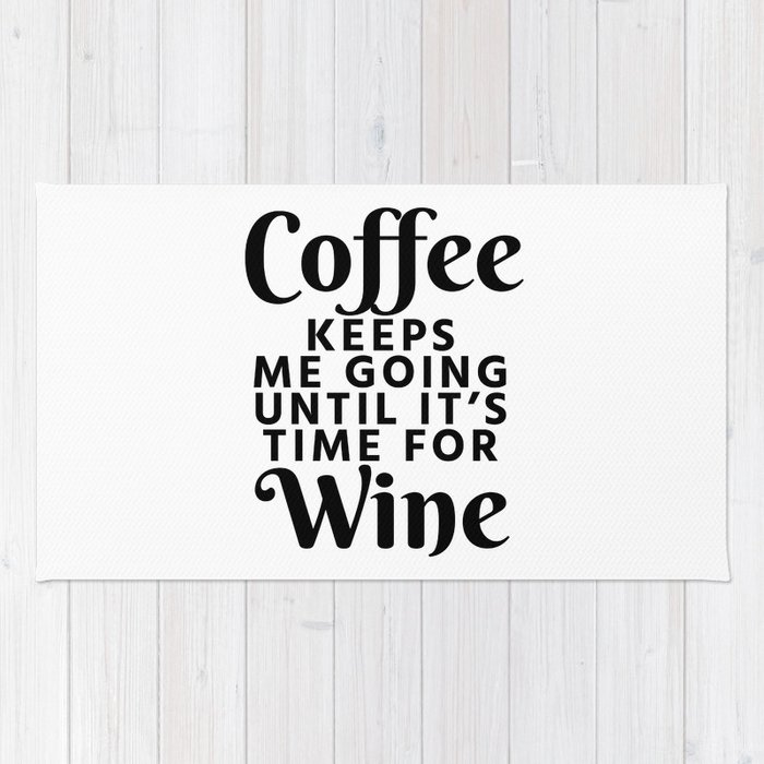 Coffee Keeps Me Going Until It's Time For Wine Rug