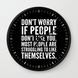 Don't Worry If People Don't Like You (Black) Wall Clock