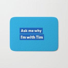 I'm with Tim Bath Mat