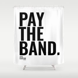 Pay The Band Shower Curtain