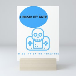 I paused my game Mini Art Print