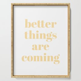 better things are coming Serving Tray