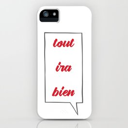 Positive Thoughts: Tout Ira Bien iPhone Case