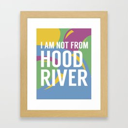 I AM NOT FROM HOOD RIVER Framed Art Print