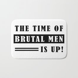 The Time of Brutal Men is Up (Oprah Winfrey quote) Bath Mat