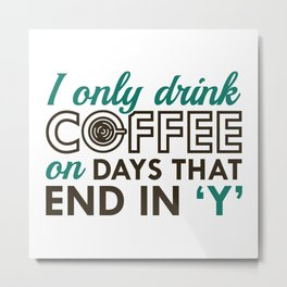 I Only Drink Coffee Metal Print