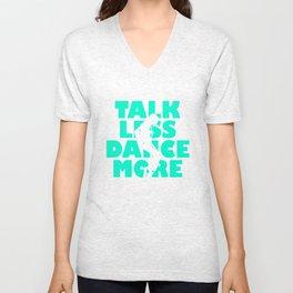 Talk Less, Dance More Unisex V-Neck