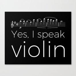 Yes, I speak violin Canvas Print