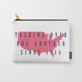 Talking Over One Another Since 1775 Carry-All Pouch