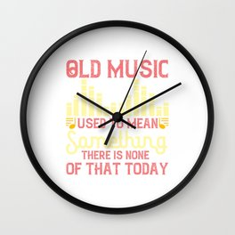 Old Music Used To Mean Something Wall Clock