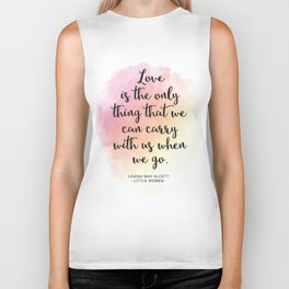 Love is the only thing that we can carry with us when we go. Louisa May Alcott, Little Women Biker Tank