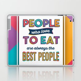 People Who Love To Eat Are Always The Best People Laptop & iPad Skin