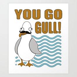 You Go Gull Funny Seagull Art Print