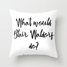 What would Blair Waldorf do? Throw Pillow