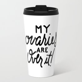 My Ovaries Are Over It! Travel Mug