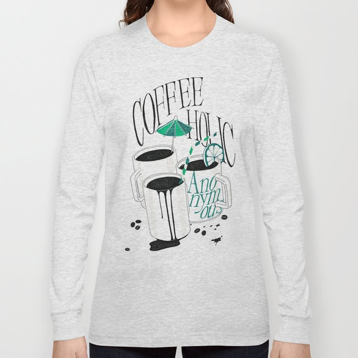 Us And Them: Coffeeholic Anonymous. Long Sleeve T-shirt