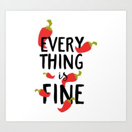 Funny Everything is Fine Hot Pepper Art Print