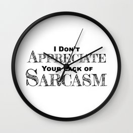 I Don't Appreciate Your Lack Of Sarcasm - Funny - Humor Wall Clock