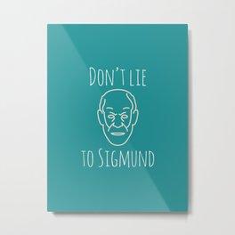 Do not lie to Sigmund /green (talkers) Metal Print