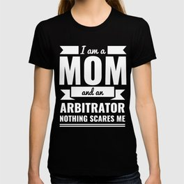 Mom Arbitrator Nothing Scares me Mama Mother's Day Graduation T-shirt