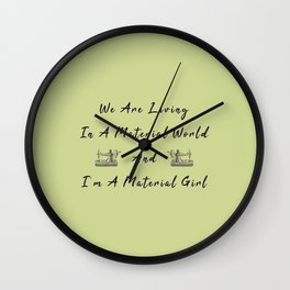 WE are living in a material world and I'm a material girl funny pun Sew sewing Wall Clock