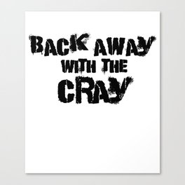 Back Away With The Cray Canvas Print