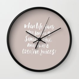 When life gives you lemons, squeeze and make creative juices Wall Clock