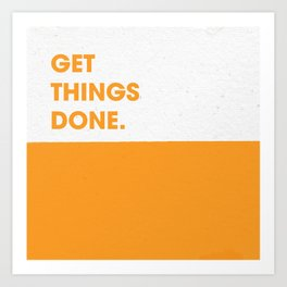 Get things done Art Print