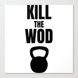 Kill the Wod - Motivational Poster for Crossfit Canvas Print