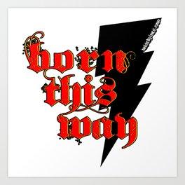 Born This Way.. Art Print