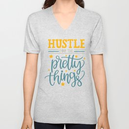 Hustle for the pretty things Unisex V-Neck