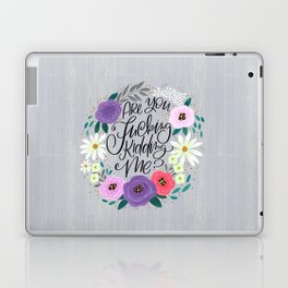 Pretty Sweary 2.0: Are You Fucking Kidding Me? Laptop & iPad Skin