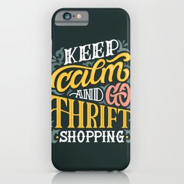 Keep Calm And Go Thrifting iPhone Case