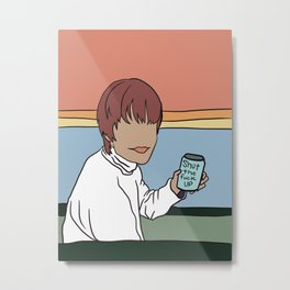nice cold can of shut the fuck up Metal Print